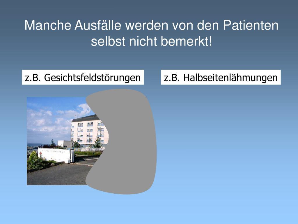 Manche Ausfälle werden von den Patienten selbst nicht bemerkt!