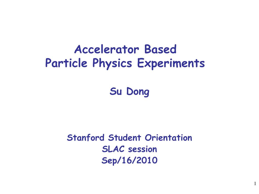 accelerator based particle physics experiments l.