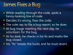 james fixes a bug