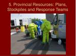5 provincial resources plans stockpiles and response teams