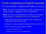 costly computing in english auctions