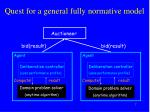 quest for a general fully normative model