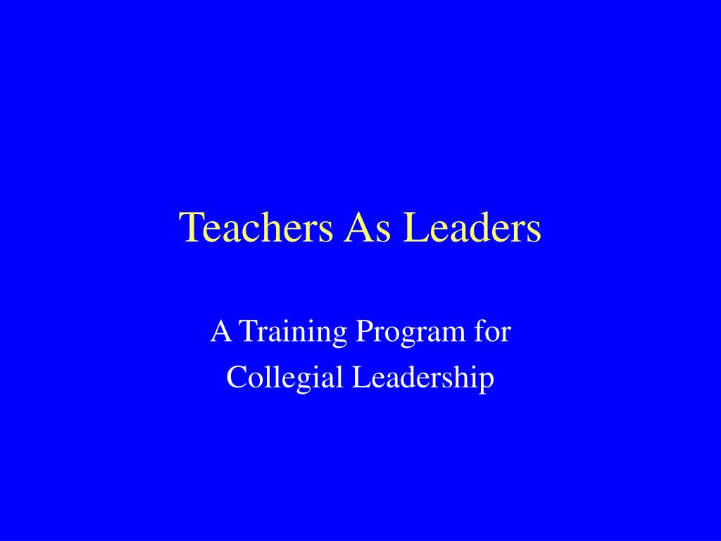 teachers as leaders l.