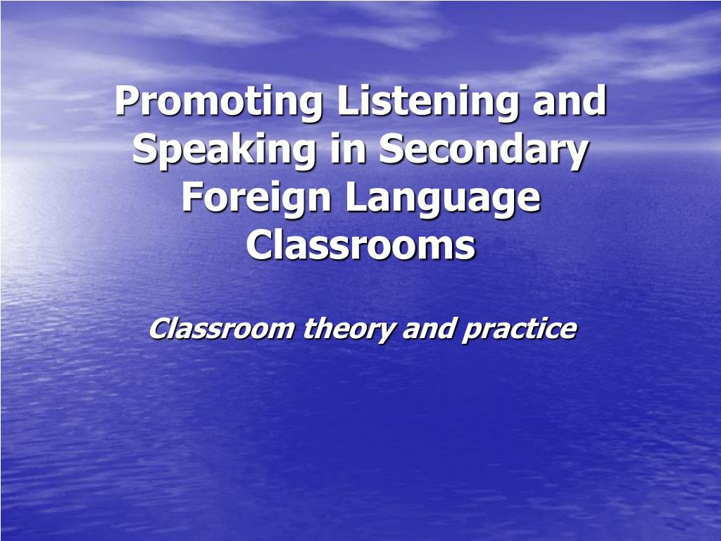 promoting listening and speaking in secondary foreign language classrooms l.