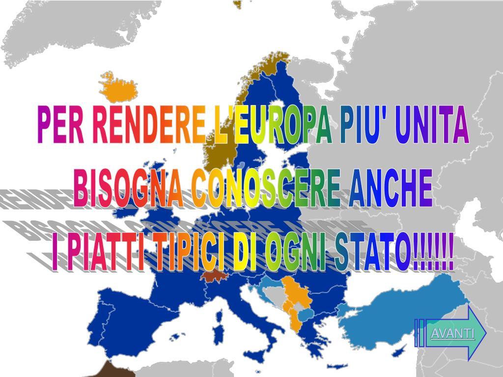 per rendere l europa piu unita bisogna conoscere anche i piatti tipici di ogni stato l.