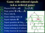 game with ordered signals a k a ordered game