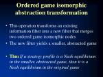 ordered game isomorphic abstraction transformation
