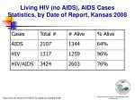 living hiv no aids aids cases statistics by date of report kansas 2008