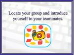 locate your group and introduce yourself to your teammates