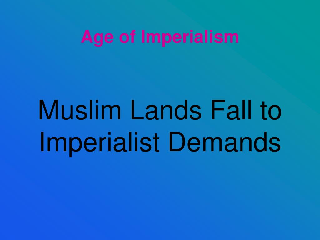 muslim lands fall to imperialist demands l.