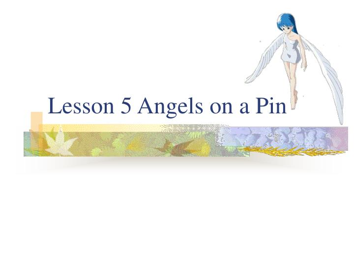 lesson 5 angels on a pin n.