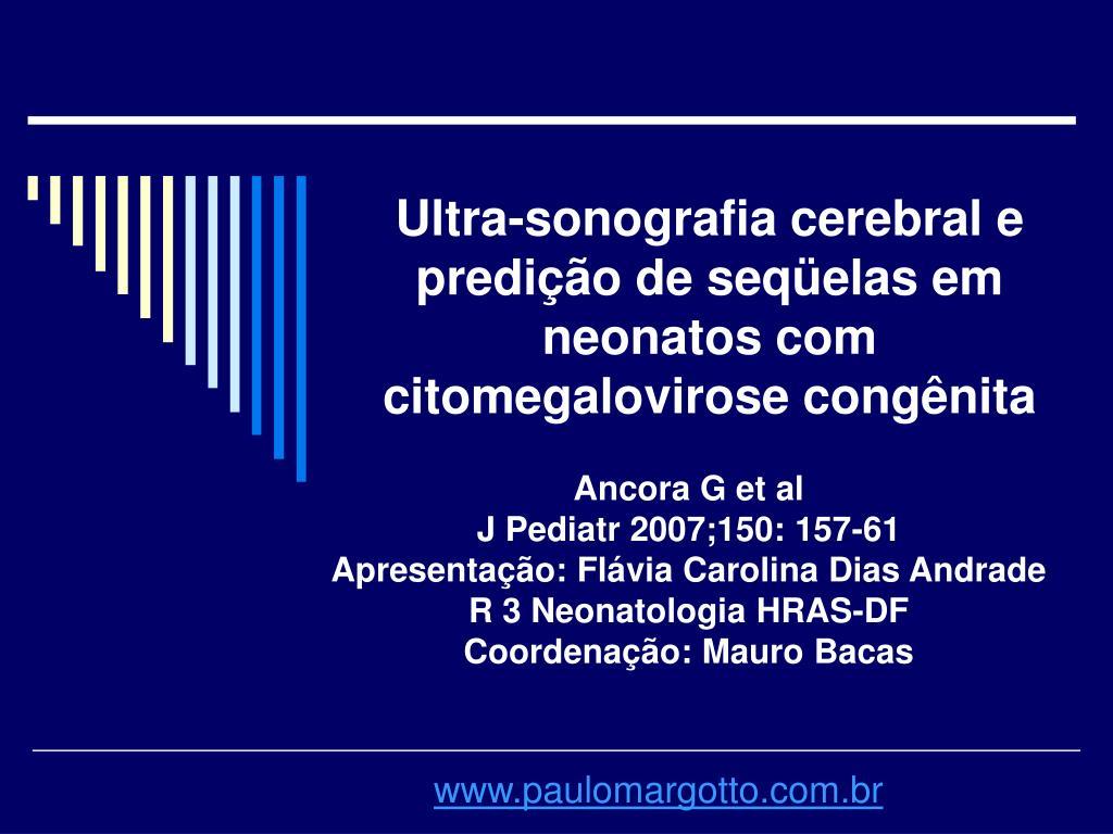ultra sonografia cerebral e predi o de seq elas em neonatos com citomegalovirose cong nita l.