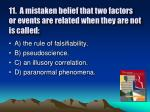 11 a mistaken belief that two factors or events are related when they are not is called