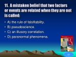 11 a mistaken belief that two factors or events are related when they are not is called45