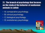 21 the branch of psychology that focuses on the study of the behavior of nonhuman animals is called