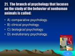 21 the branch of psychology that focuses on the study of the behavior of nonhuman animals is called55