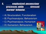 emphasized unconscious processes while stressed learned behavior