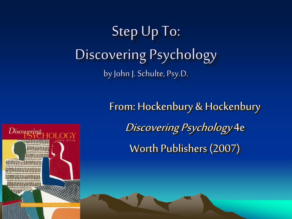 step up to discovering psychology by john j schulte psy d l.