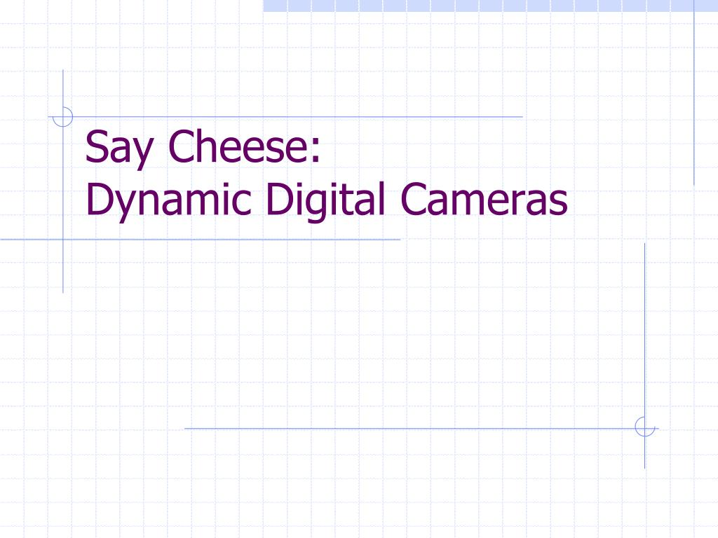 say cheese dynamic digital cameras l.