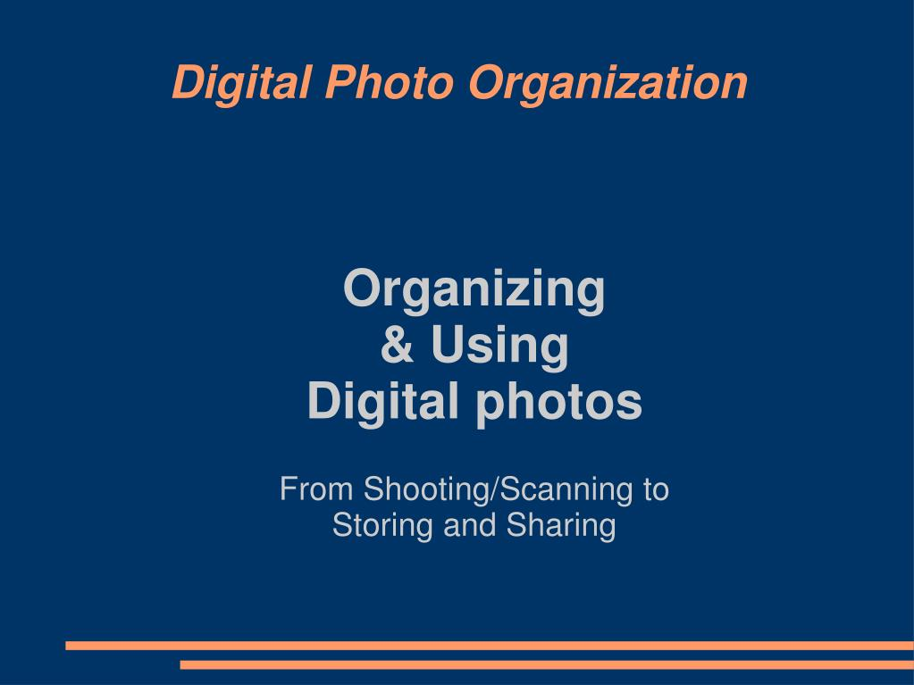 organizing using digital photos from shooting scanning to storing and sharing l.