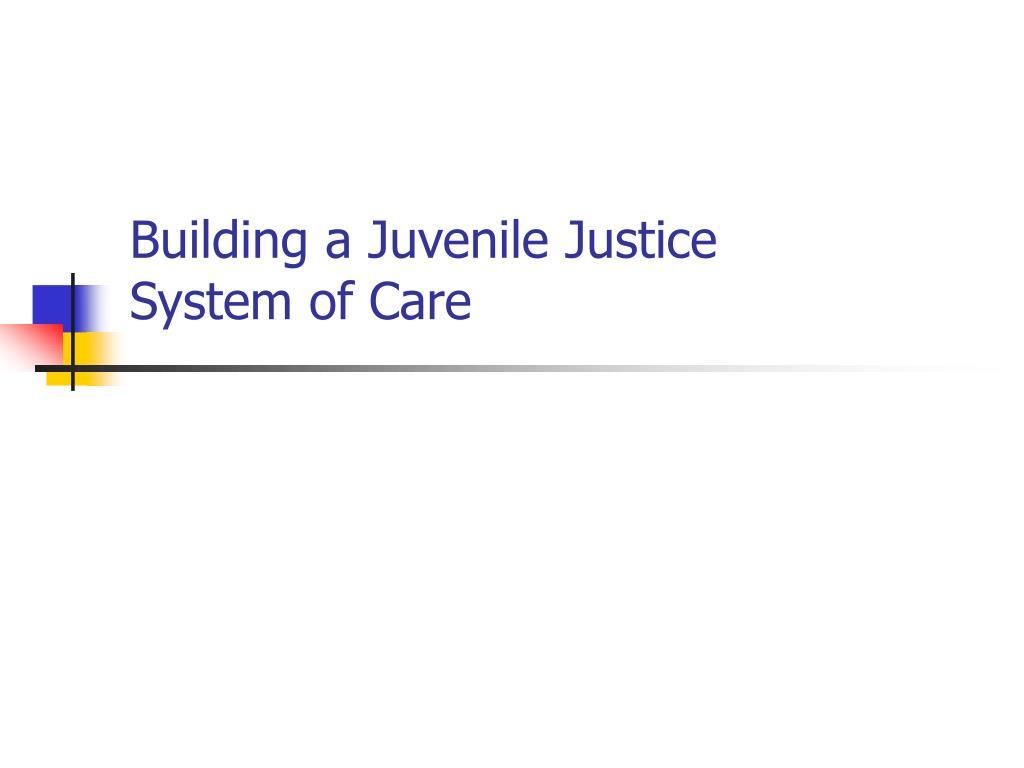 building a juvenile justice system of care l.