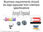 business requirements should be kept separate from interface specifications
