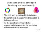 use cases are best developed iterativaly and incrementally