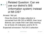 related question can we use our district s sis information system instead of mi cis