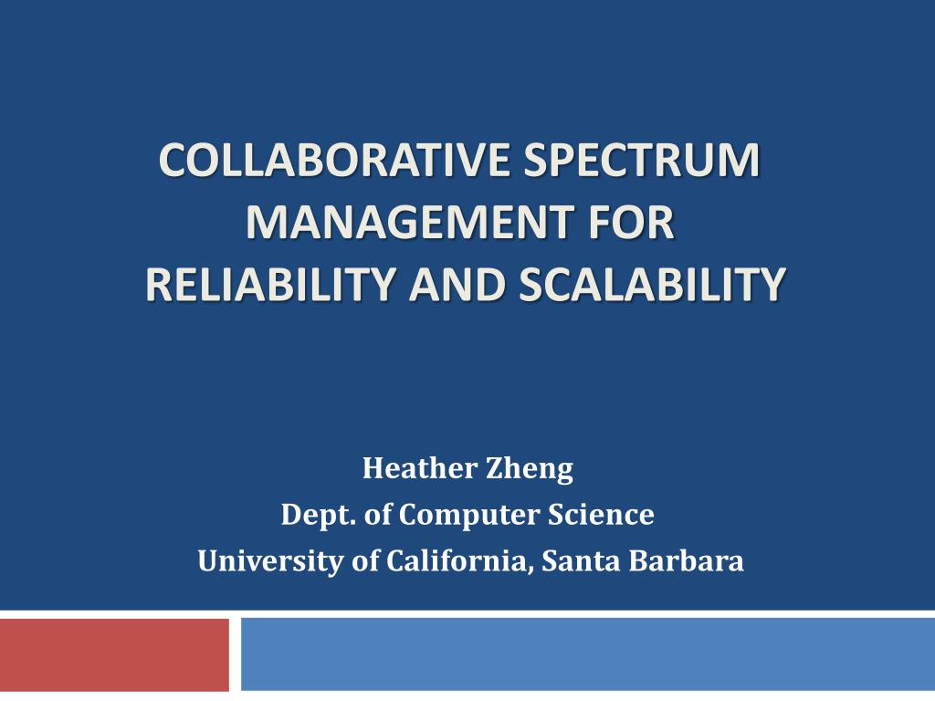 collaborative spectrum management for reliability and scalability l.