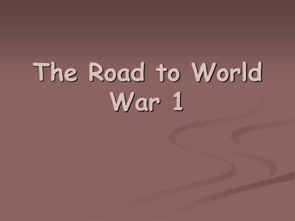 the road to world war 1 l.