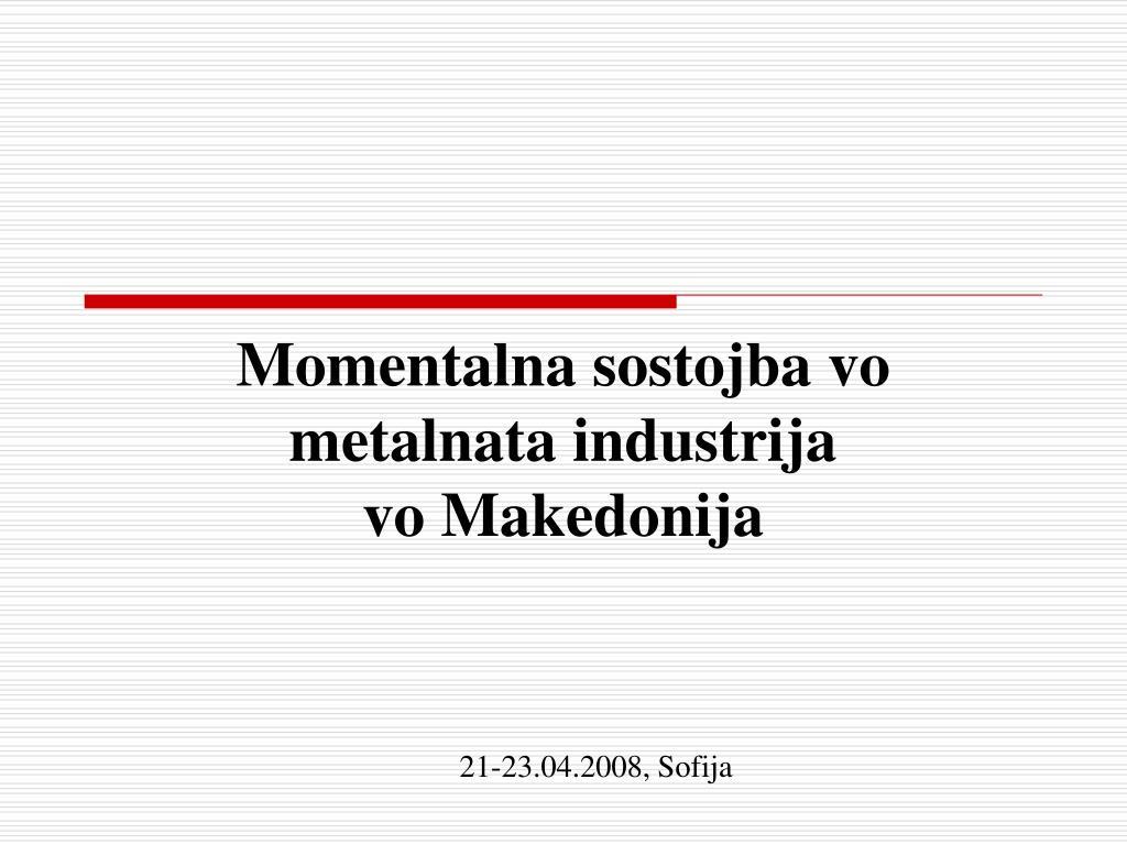 momentalna sostojba vo metalnata industrija vo makedonija l.