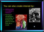 you can also create interest by