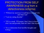 protection from self awareness e g from a defectiveness schema