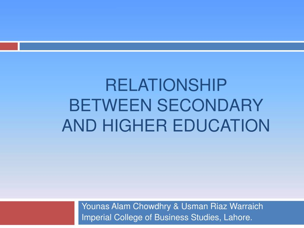 relationship between secondary and higher education l.