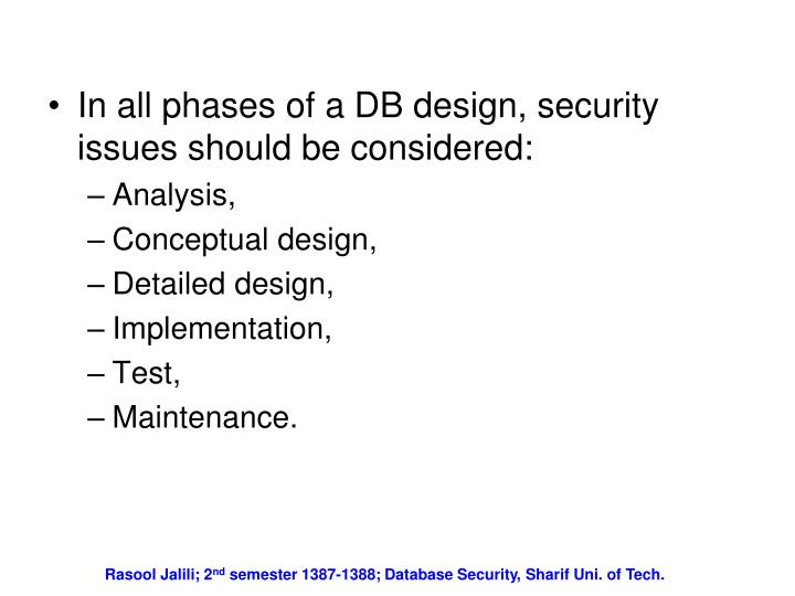 In all phases of a DB design, security issues should be considered: