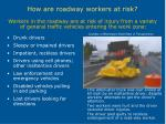 how are roadway workers at risk