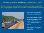how are roadway workers exposed or at risk