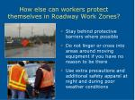 how else can workers protect themselves in roadway work zones