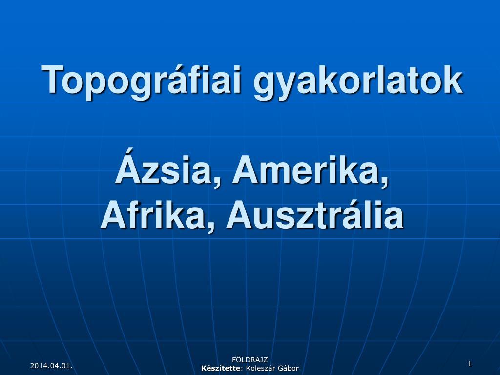 topogr fiai gyakorlatok zsia amerika afrika ausztr lia l.