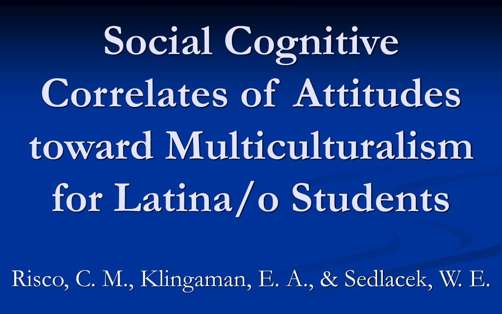 social cognitive correlates of attitudes toward multiculturalism for latina o students l.