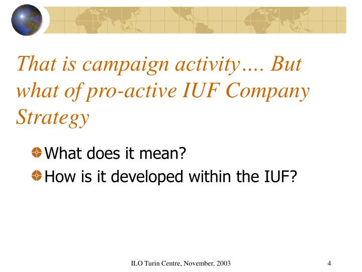 That is campaign activity…. But what of pro-active IUF Company Strategy