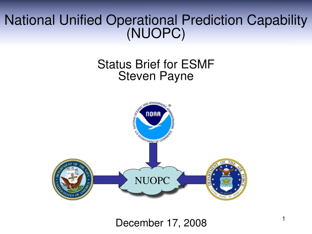 national unified operational prediction capability nuopc status brief for esmf steven payne l.