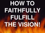 how to faithfully fulfill the vision