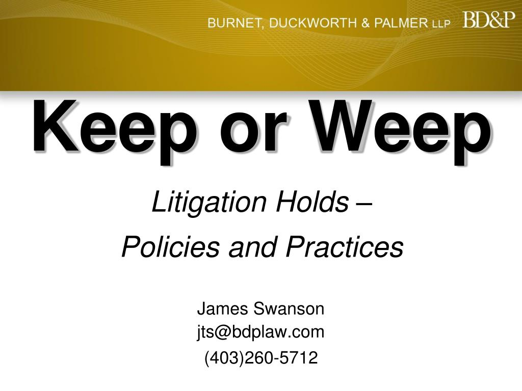 keep or weep litigation holds policies and practices l.