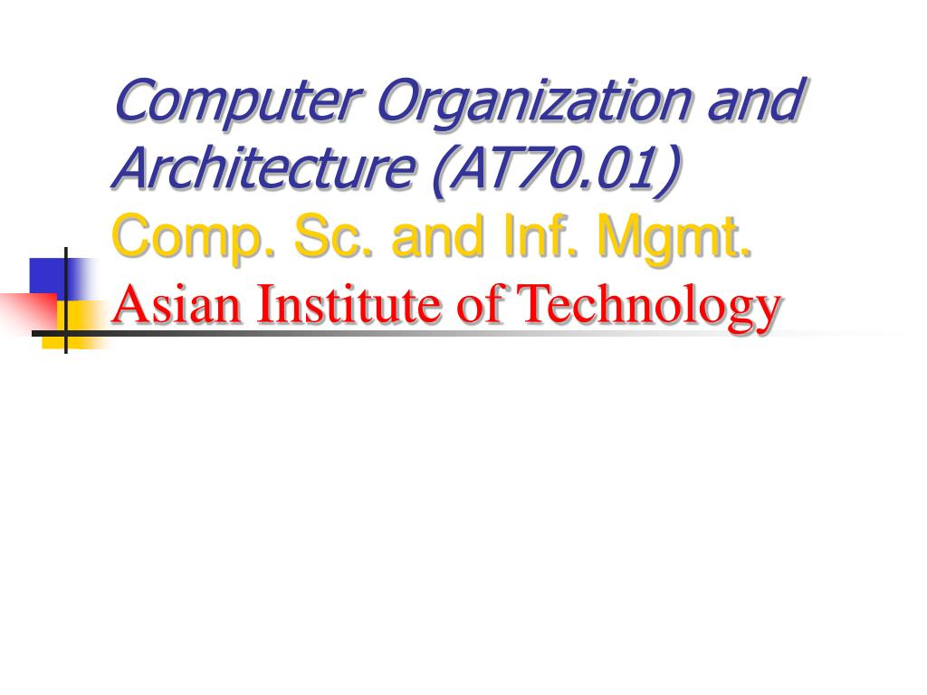 computer organization and architecture at70 01 comp sc and inf mgmt asian institute of technology l.