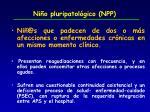 ni o pluripatol gico npp