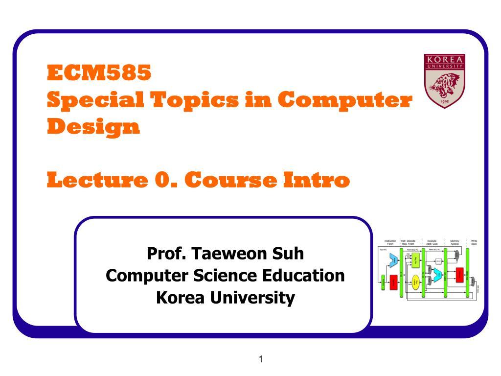 ecm585 special topics in computer design lecture 0 course intro l.
