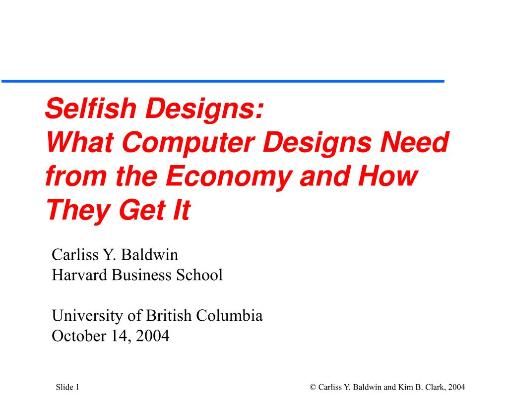 selfish designs what computer designs need from the economy and how they get it l.