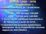 p riode 1968 1978 l radication