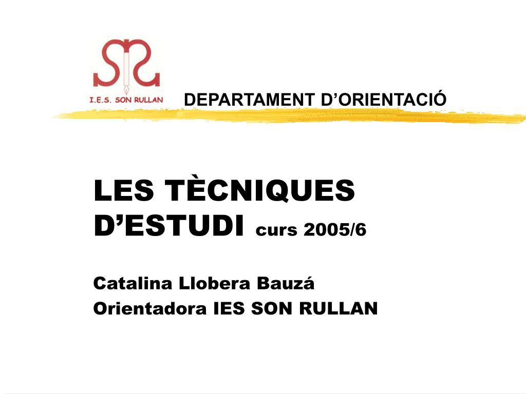 les t cniques d estudi curs 2005 6 catalina llobera bauz orientadora ies son rullan l.